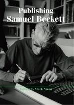 Publishing Samuel Beckett  by  Mark Nixon