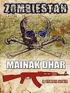 Zombiestan: A Zombie Novel  by  Mainak Dhar