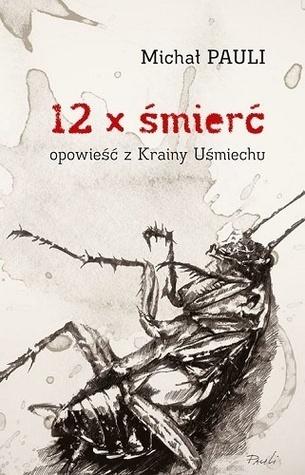 12 x śmierć. Opowiesć z Krainy Uśmiechu  by  Michał Pauli