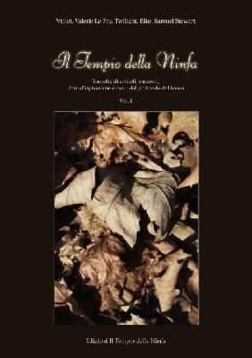 Il Tempio della Ninfa: Raccolta di articoli, racconti, canti dal profondo del bosco - Vol. I Le Ninfe del Tempio