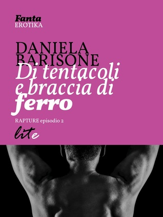 Di tentacoli e braccia di ferro  by  Daniela Barisone
