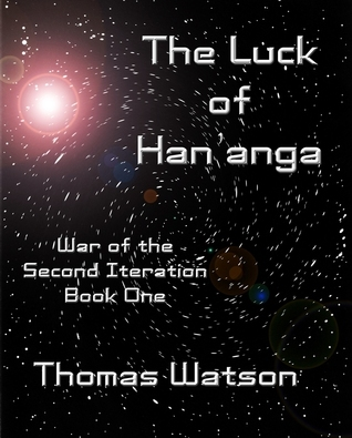 The Luck of Hananga (War of the Second Iteration, #1)  by  Thomas  Watson