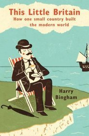 This Little Britain: How One Small Country Built The Modern World  by  Harry Bingham