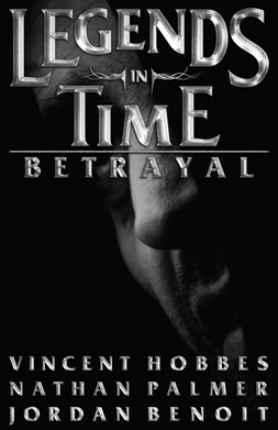 Legends in Time: Betrayal (book 1) Vincent Hobbes