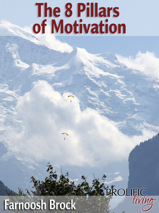 The 8 Pillars Of Motivation Farnoosh Brock