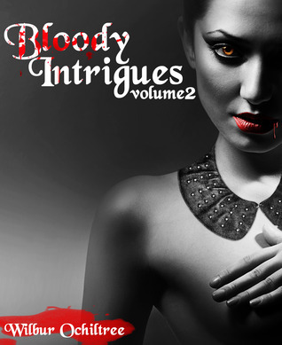 Bloody Intrigues (Cities of Darkness Trilogy, #2)  by  Wilbur Ochiltree