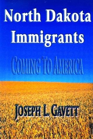 North Dakota Immigrants: Coming to America  by  Joseph L. Gavett