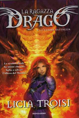 La ragazza drago V: Lultima battaglia (La ragazza drago, #5)  by  Licia Troisi