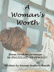 A Womans Worth: ....from Broken Promise to Fulfilled Prophecy!!!!  by  Naomi Hafford-Smith