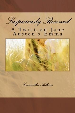 Suspiciously Reserved: A Twist on Jane Austens Emma  by  Samantha Adkins