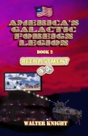 Reenlistment (Americas Galactic Foreign Legion, #2)  by  Walter Knight