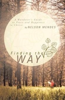Finding the Way: A Wanderers Guide to Peace and Happiness in Christ Nelson Mendes