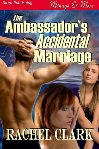 The Ambassadors Accidental Marriage  by  Rachel Clark