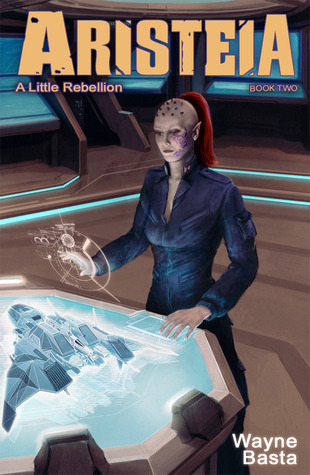 Aristeia: A Little Rebellion (Aristeia, #2)  by  Wayne Basta
