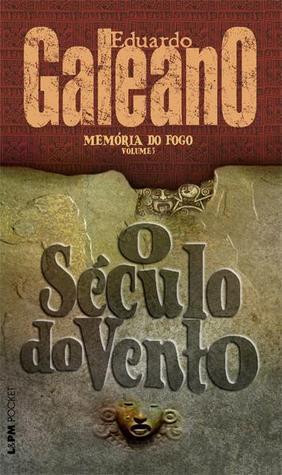 O Século do Vento (Memória do Fogo, #3 ) Eduardo Galeano