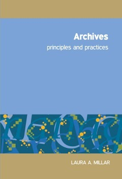 Archives: Principles and Practices  by  Laura Agnes Millar