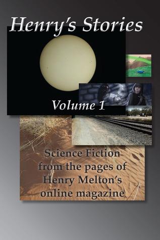 Henrys Stories: Volume 1  by  Henry Melton