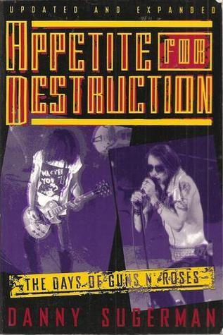 Appetite For Destruction: The Days Of Guns N Roses  by  Danny Sugerman
