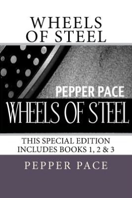 Wheels of Steel: Special Edition Book 1, 2, and 3 Pepper Pace