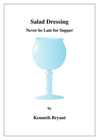 Salad Dressing: Never be Late for Supper  by  Kenneth Bryant