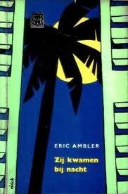 Zij kwamen bij nacht  by  Eric Ambler