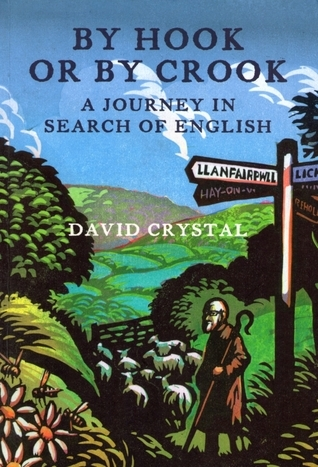 By Hook Or By Crook: A Journey In Search Of English David Crystal