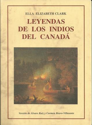 Leyendas de los Indios del Canadá  by  Ella E. Clark