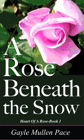 A Rose Beneath The Snow (Heart of a Rose, #1)  by  Gayle Mullen Pace