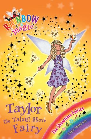 Taylor the Talent Show Fairy (Rainbow Magic: Showtime Fairies, #7) Daisy Meadows