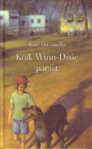 Kõik Winn-Dixie pärast  by  Kate DiCamillo