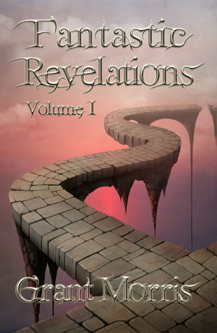 Fantastic Revelations Vol. 1  by  Grant Morris
