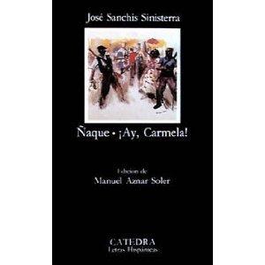Ñaque. ¡Ay, Carmela! José Sanchis Sinisterra