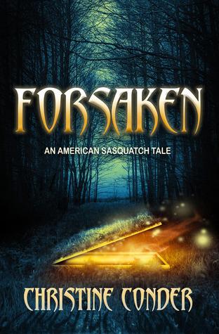 Forsaken - An American Sasquatch Tale  by  Christine Conder
