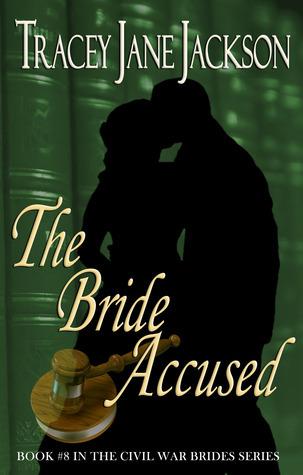 The Bride Accused (Civil War Brides, #8) Tracey Jane Jackson