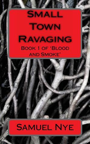 Small Town Ravaging (Blood and Smoke, #1) Samuel Nye
