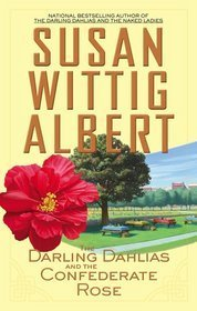 Darling Dahlias and the Confederate Rose (Darling Dahlias #3) Susan Wittig Albert
