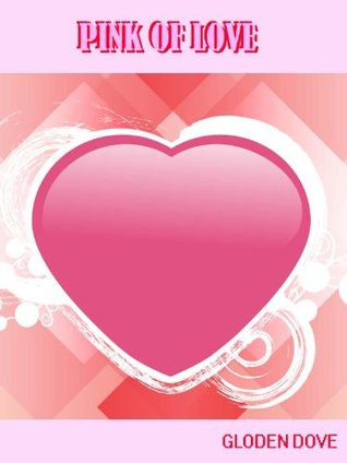 PINK OF LOVE: A SHORT STORY  by  Gloden Dove