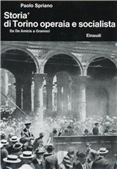 Storia di Torino operaia e socialista: Da De Amicis a Gramsci Paolo Spriano