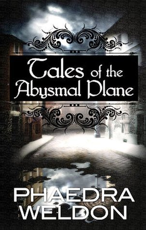 Tales of the Abysmal Plane (Zoë Martinique Collection, Vol 1) Phaedra Weldon