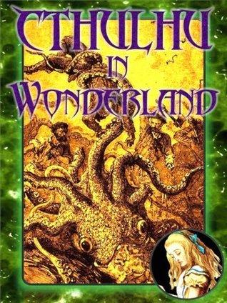 Cthulhu in Wonderland  by  Kent David Kelly