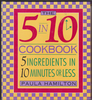 The 5 in 10 Appetizer Cookbook: 5 Ingredients in 10 Minutes or Less Paula J. Hamilton