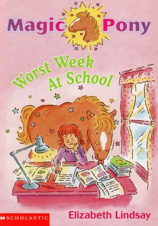 Worst Week at School (Magic Pony, #2)  by  Elizabeth Lindsay