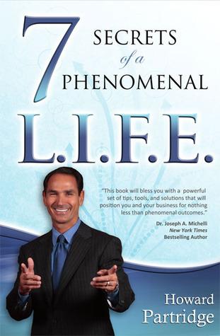 7 Secrets to a Phenomenal L.I.F.E.  by  Howard Partridge
