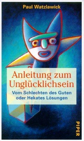 Anleitung Zum Unglücklichsein / Vom Schlechten Des Guten Oder Hekates Lösungen  by  Paul Watzlawick