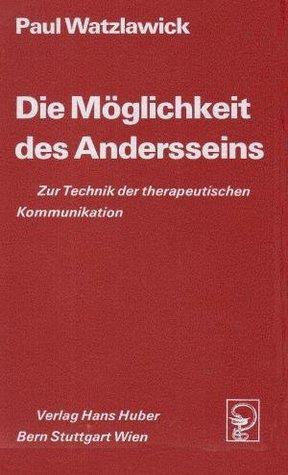 Die Möglichkeit Des Andersseins: Zur Technik der therapeutischen Kommunikation  by  Paul Watzlawick
