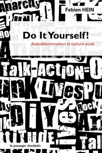 Do it yourself ! Autodétermination et culture punk Fabien Hein
