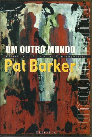 Um Outro Mundo (Clássicos da Literatura Contemporânea, #9)  by  Pat Barker