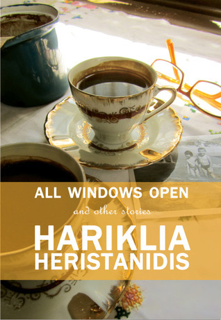 All Windows Open : And Other Stories  by  Hariklia Heristanidis