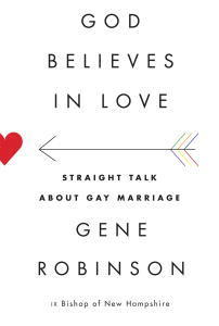 God Believes in Love: Straight Talk About Gay Marriage Gene Robinson