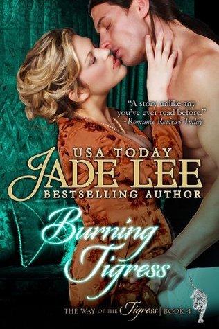 Burning Tigress (Tigress, #4) Jade Lee